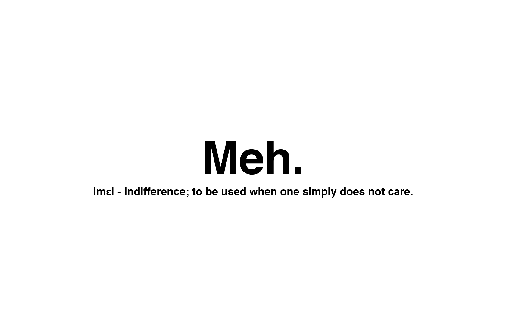 white text humor quotes typography text only white background meh - Wallpaper...