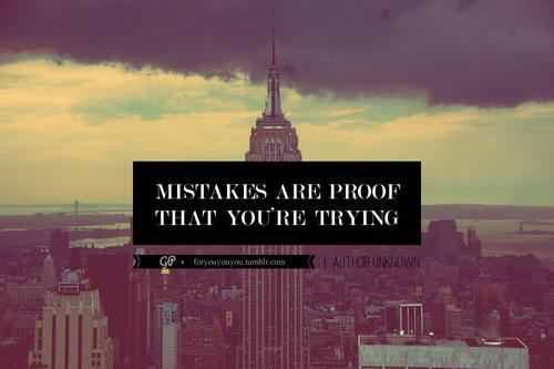 For you & you & you » Making mistakes just sucks - but not nearly as...