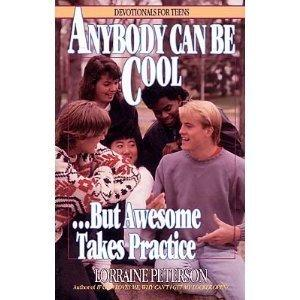 Amazon.com: Anybody Can Be Cool-- But Awesome Takes Practice (Devotionals for Teens) (9781556610400): Lorraine Peterson: Books
