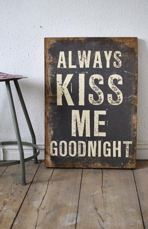 Always kiss me goodnight.