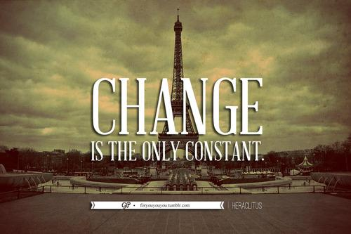 For you & you & you » Change is really the only thing I'll ever know. So...