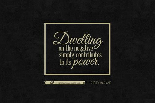For you & you & you: Instead of dwelling on the negative, focus on the...