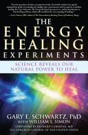 The Energy Healing Experiments: Science Reveals Our Natural Power to Heal - Gary E. Schwartz - Google Books