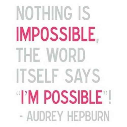 Nothing is impossible, the word itself says I'm possible. Quote by Audrey Hepburn.