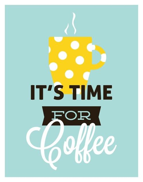 It's time for coffee. Quotes.