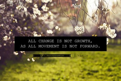 For you & you & you: Yes, change is good, as is moving forward. Do not...
