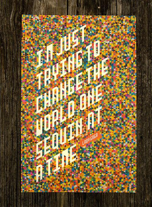I'm just trying to change the world one sequin at a time. Quote by Lady Gaga