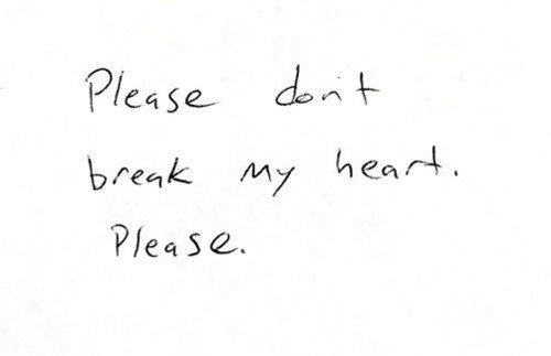 Please don't break my heart. Please. Quotes.