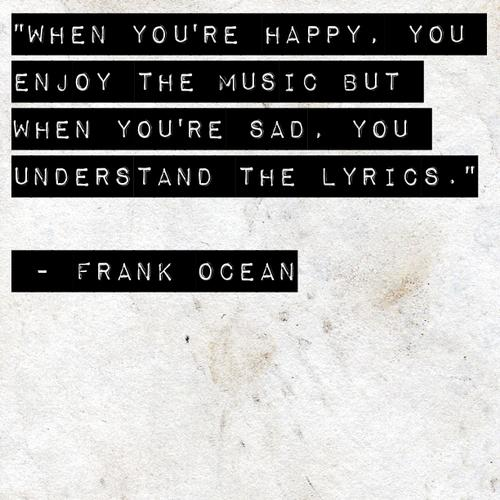 When you're happy, you enjoy the music.