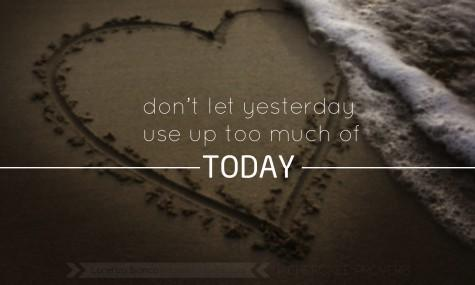 Piccsy :: Don't let yesterday use up too much of today.