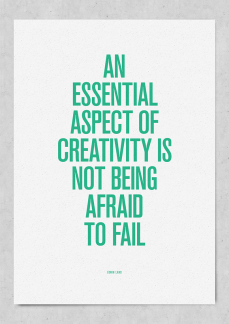 An essential aspect of creativity is not being afraid to fail. Quotes.