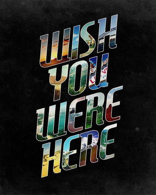 Wish you were here.