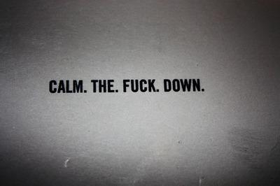 Calm the f*** down. Quotes.