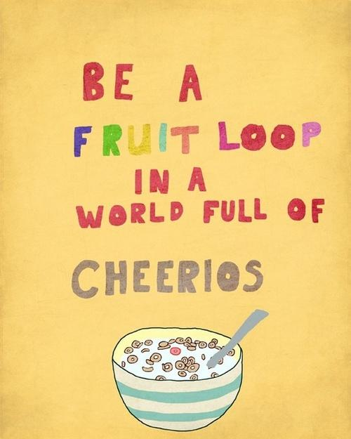 Y.O.L.O / I hope to always be a fruit loop!