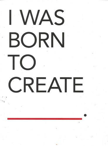 I was born to create.
