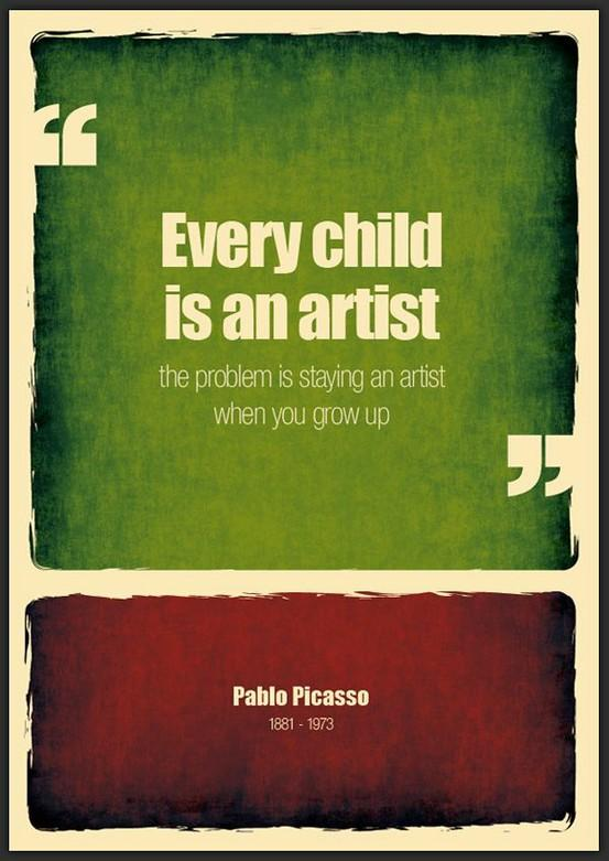 Every child is an artist... Pablo picasso. Inspirational quotes.