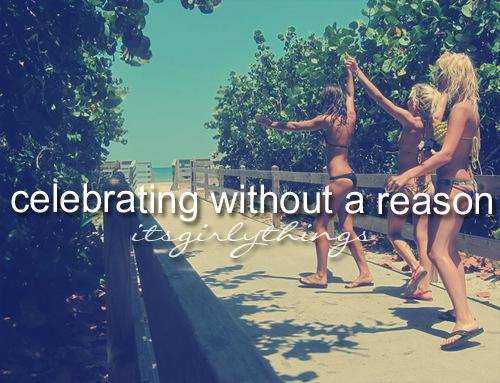 Celebrating without a reason.