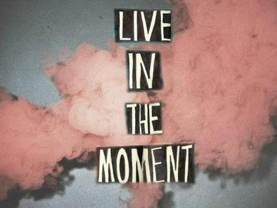 Live in the moment. Inspirational quote.