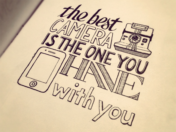 The best camera is the one you have with you.