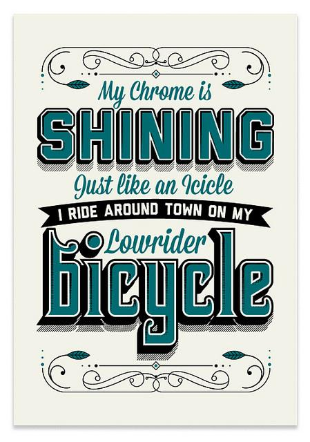 My chrome is shining just like an icicle, I ride around town on my lowrider bicycle.