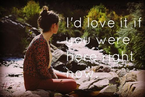 I'd love it if you were here right now. | Unknown Picture Quotes | Quoteswave