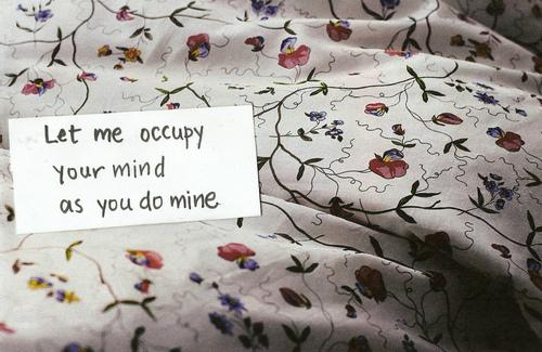 Let me occupy your mind as you do mine.