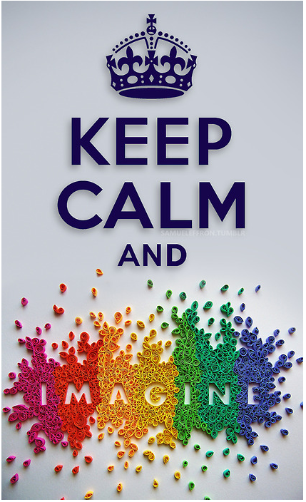 Keep calm and imagine.