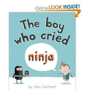The Boy Who Cried Ninja: Alex Latimer: 9781561455799: Amazon.com: Books