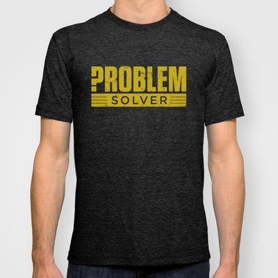 Problem Solver T-shirt by BarakTamayo | Society6