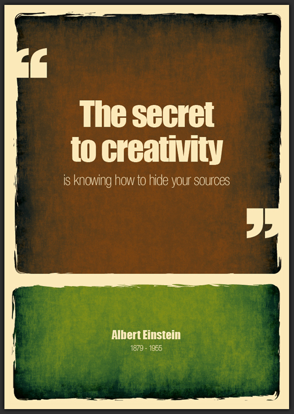 The secret to creativity is knowing how to hide your sources. Albert Einstein.