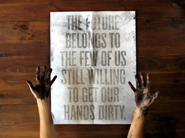 The future belongs to the few of us still willing to get our hands dirty.