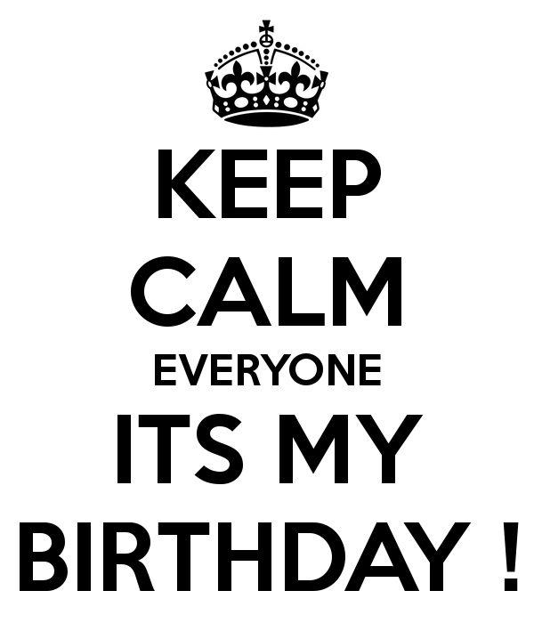 KEEP CALM EVERYONE ITS MY BIRTHDAY ! | My birthday