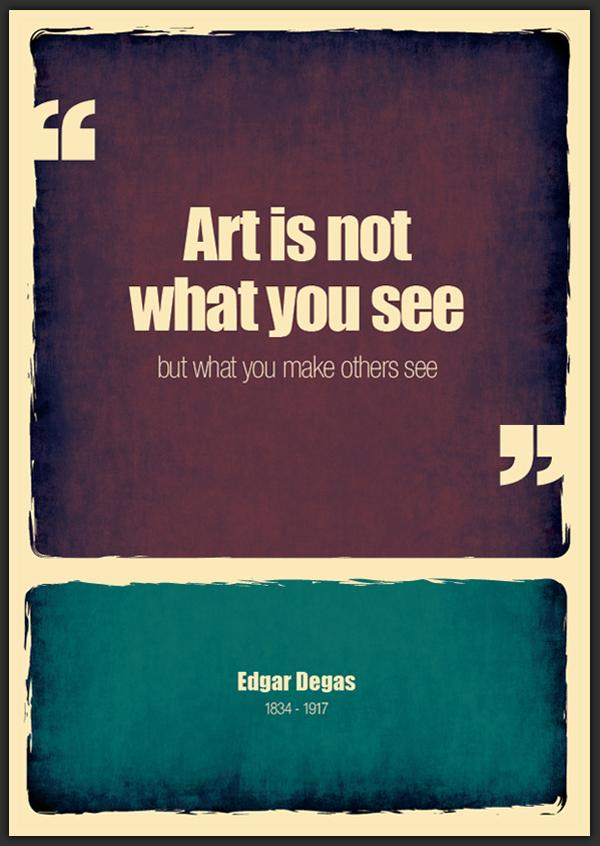 Art is not what you see, but what you make others see. Art quotes.