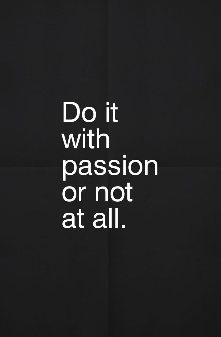 Do it With Passion or Not at All. | Inspiration DE