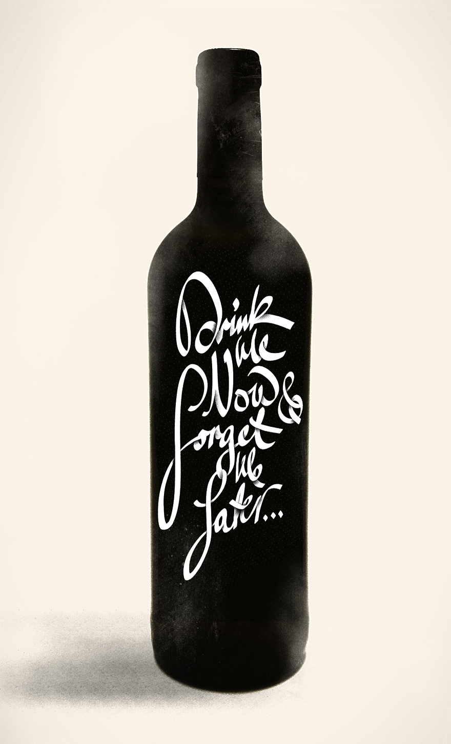 Drink Me Now & Forget Me Later... - Typography - Creattica