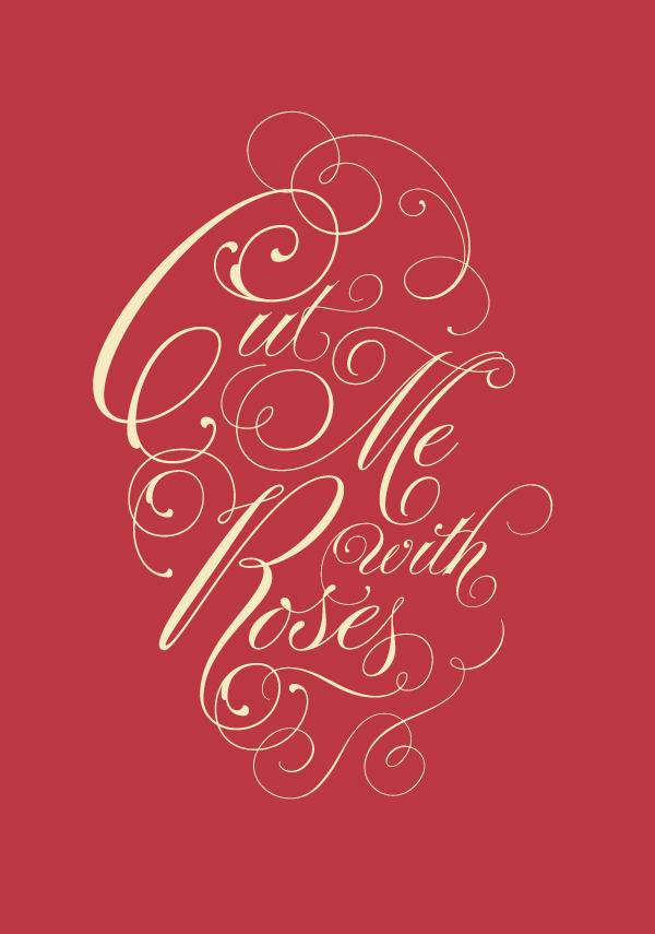 Cut Me With Roses - Typography - Creattica