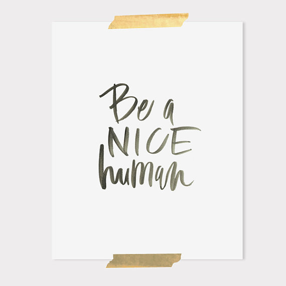 8x10 print / be a nice human by ohmydeer on Etsy