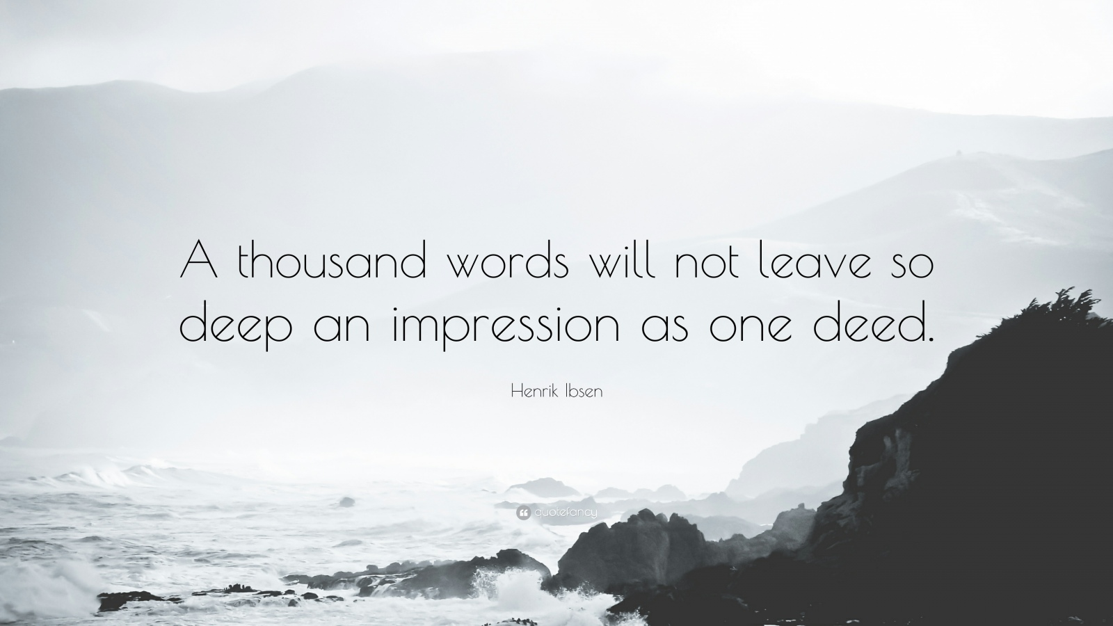 """Henrik Ibsen Quote: """"A thousand words will not leave so deep an impression as one deed."""" (14 wallpapers) - Quotefancy"""