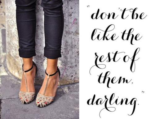 don't be like the rest of them darling : SparkRebel.com * spark your style