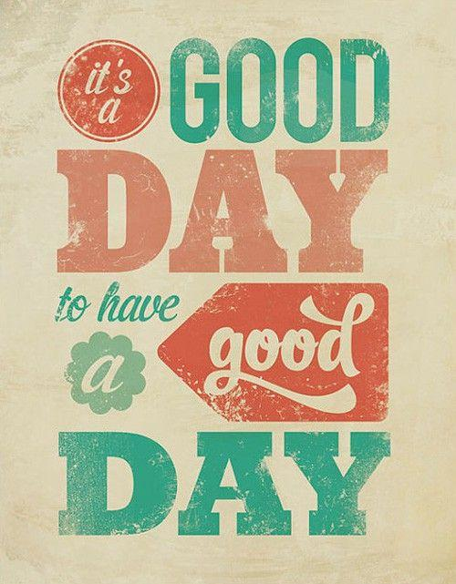 It's a good day to have a good day. Inspirational quote.