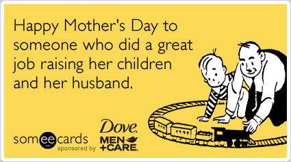 Husband Child Mom Mothers Day Dove Men Care Funny Ecard | Dove Men Care Ecard | someecards.com