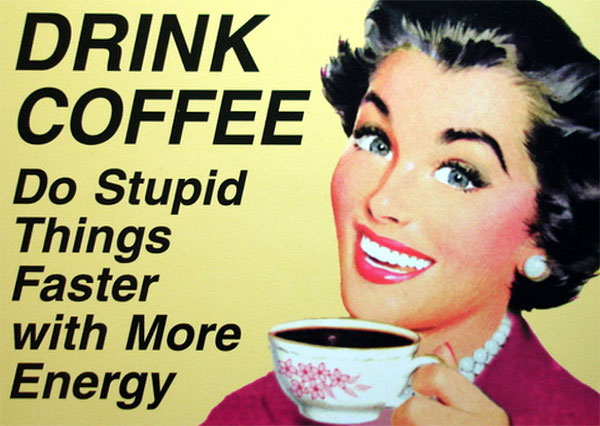 drink-coffee-do-stupid-things-faster.jpg (JPEG Image, 600x426 pixels)