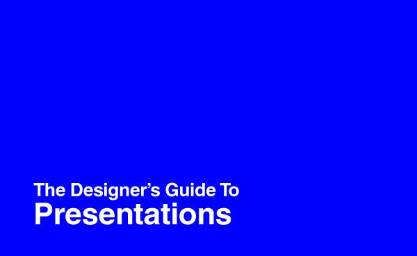 The Designer's Guide To Presentations « The Designer's Survival Guide – Edited & Curated by Richard Baird