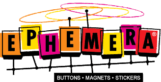 Ephemera, Inc. - Pinback Buttons, Bumper Stickers, and Refrigerator Magnets