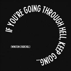 quotable-Churchill: if you're going through hell