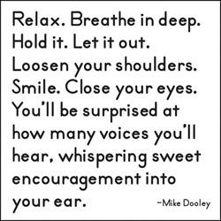 quotable-dooley: relax. breathe in deep. hold it. let it out.