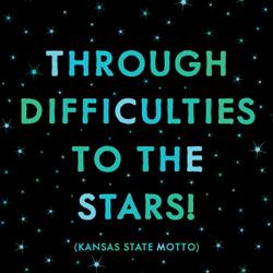 quotable-Kansas State Motto: through difficulty to the stars!