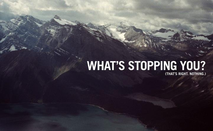 What's stopping you? That's right. Nothing. Inspirational quote.