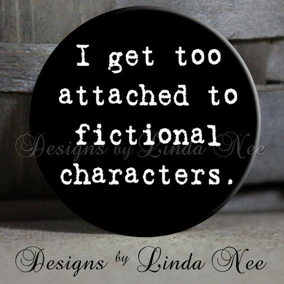 I get too attached to fictional characters.
