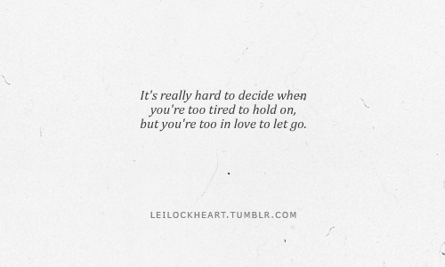 It's really hard to decide when you're too tired to hold... | Unknown Picture Quotes, Famous Picture Quotes by Unknown